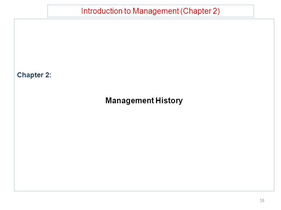 Introduction to Management (Chapter 2) Chapter 2: Management History 16