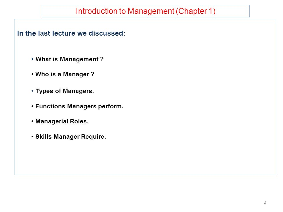 Introduction to Management (Chapter 1) In the last lecture we discussed: What is Management ? Who is a Manager ? Types of Managers. Functions Managers