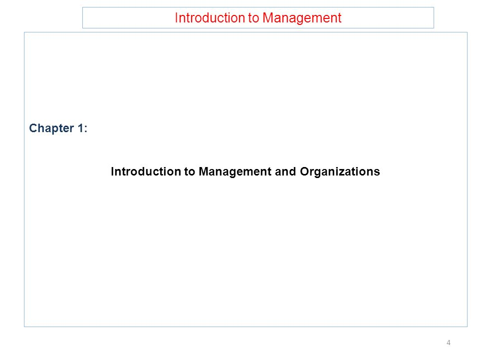 Introduction to Management Chapter 1: Introduction to Management and Organizations 4