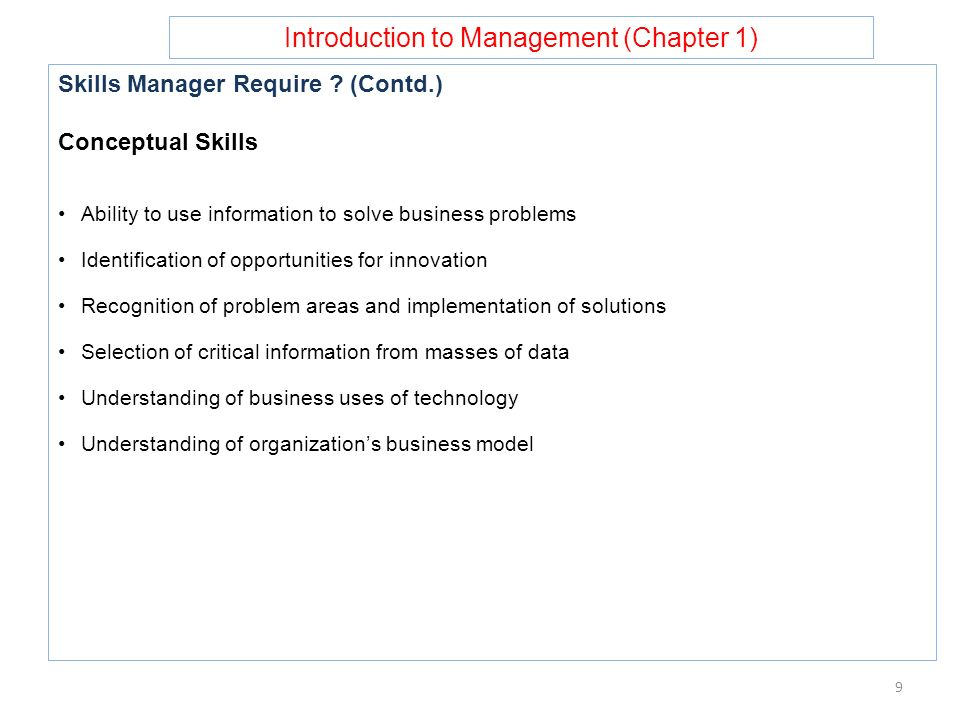 Introduction to Management (Chapter 1) Skills Manager Require ? (Contd.) Conceptual Skills Ability to use information to solve business problems Ident