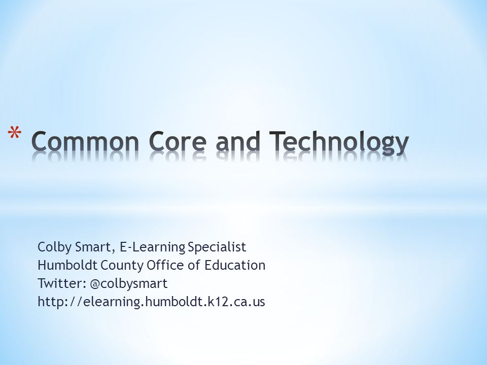 Colby Smart, E-Learning Specialist Humboldt County Office of Education Twitter: @colbysmart http://elearning.humboldt.k12.ca.us