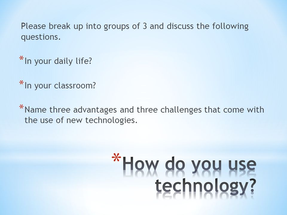 Please break up into groups of 3 and discuss the following questions.