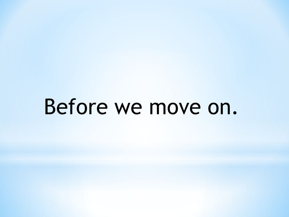 Before we move on.