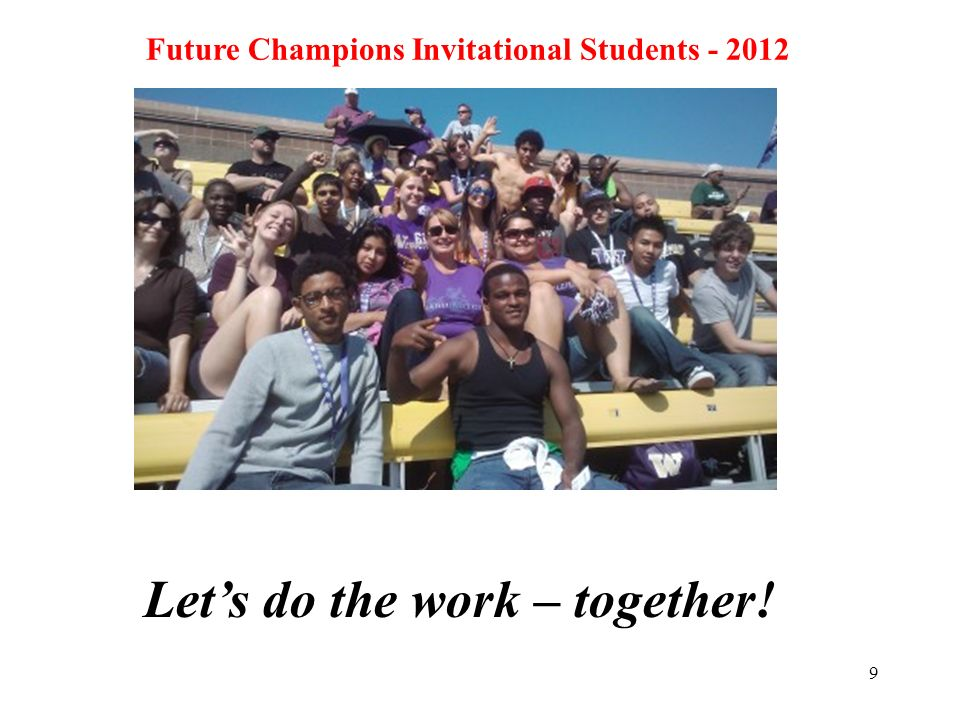 9 Future Champions Invitational Students Let's do the work – together!