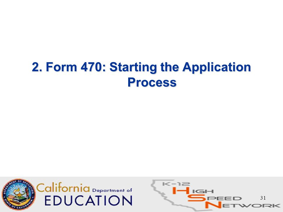 31 2. Form 470: Starting the Application Process. - ppt download