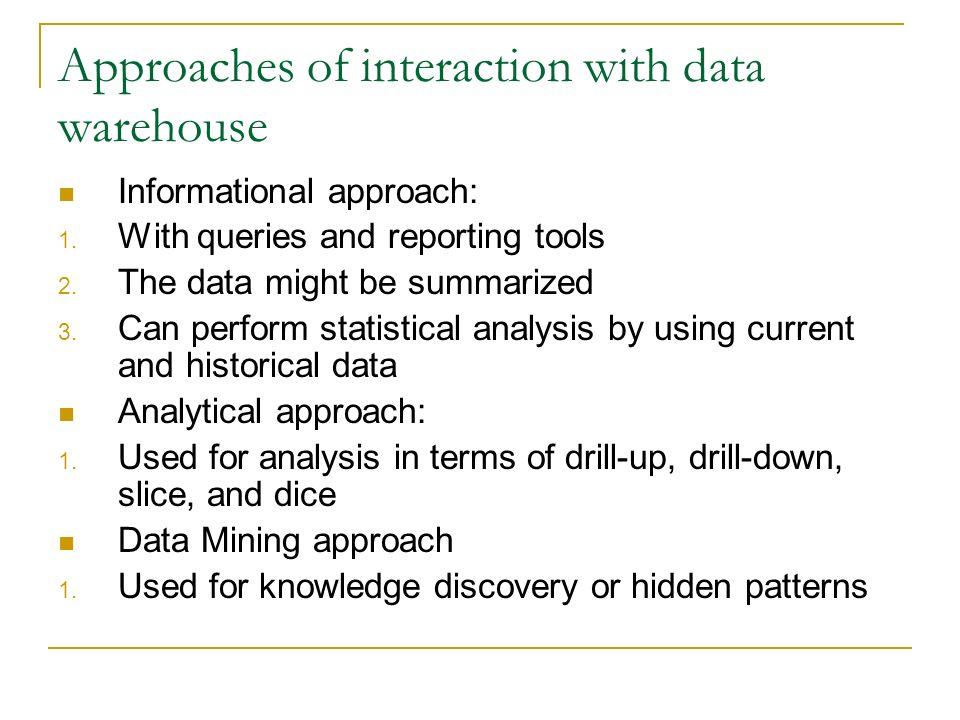 Approaches of interaction with data warehouse Informational approach: 1.