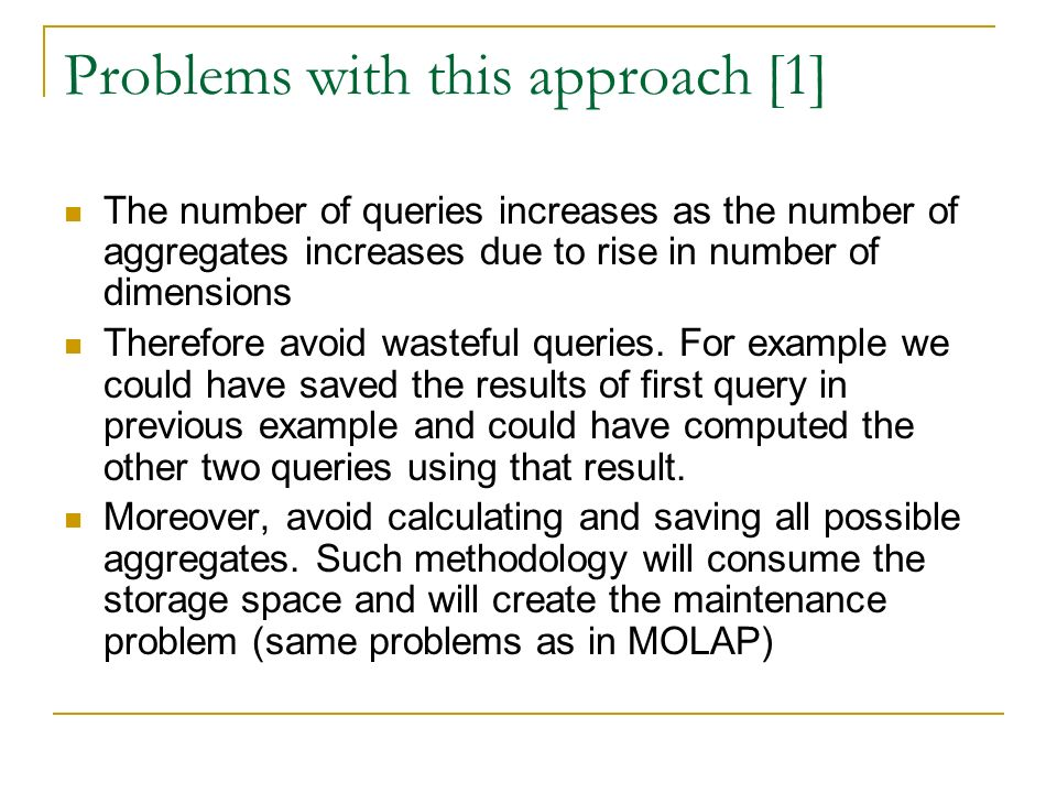 Problems with this approach [1] The number of queries increases as the number of aggregates increases due to rise in number of dimensions Therefore avoid wasteful queries.