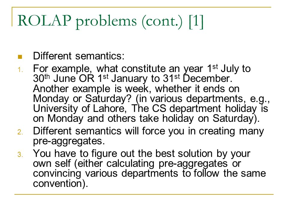 ROLAP problems (cont.) [1] Different semantics: 1.