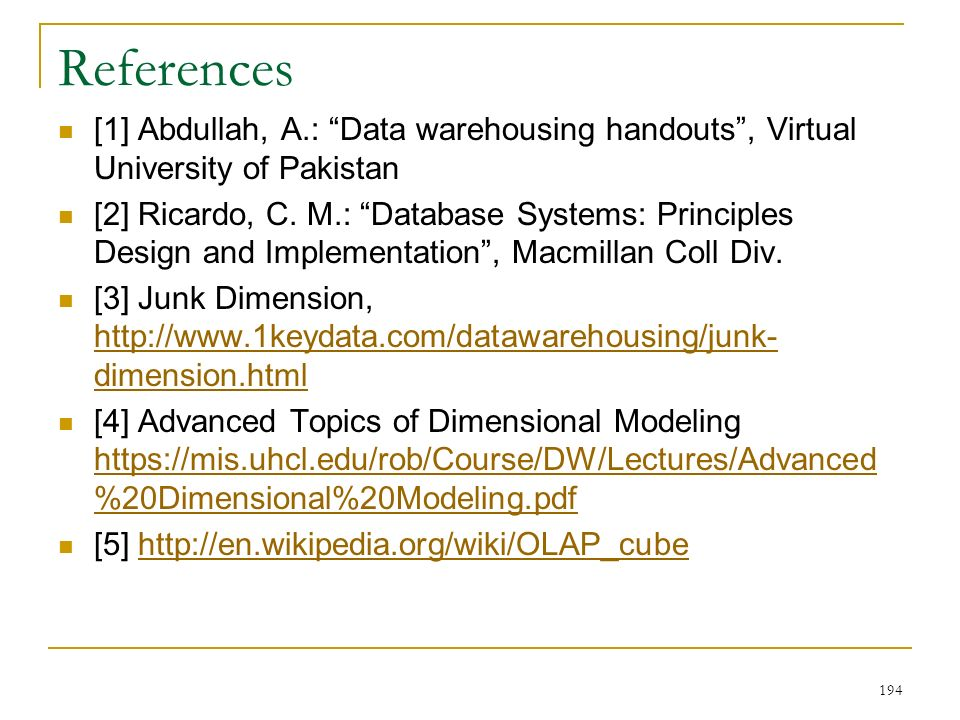 References [1] Abdullah, A.: Data warehousing handouts , Virtual University of Pakistan [2] Ricardo, C.