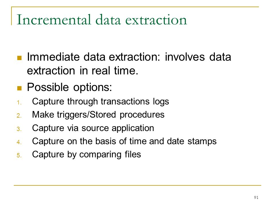 Incremental data extraction Immediate data extraction: involves data extraction in real time.