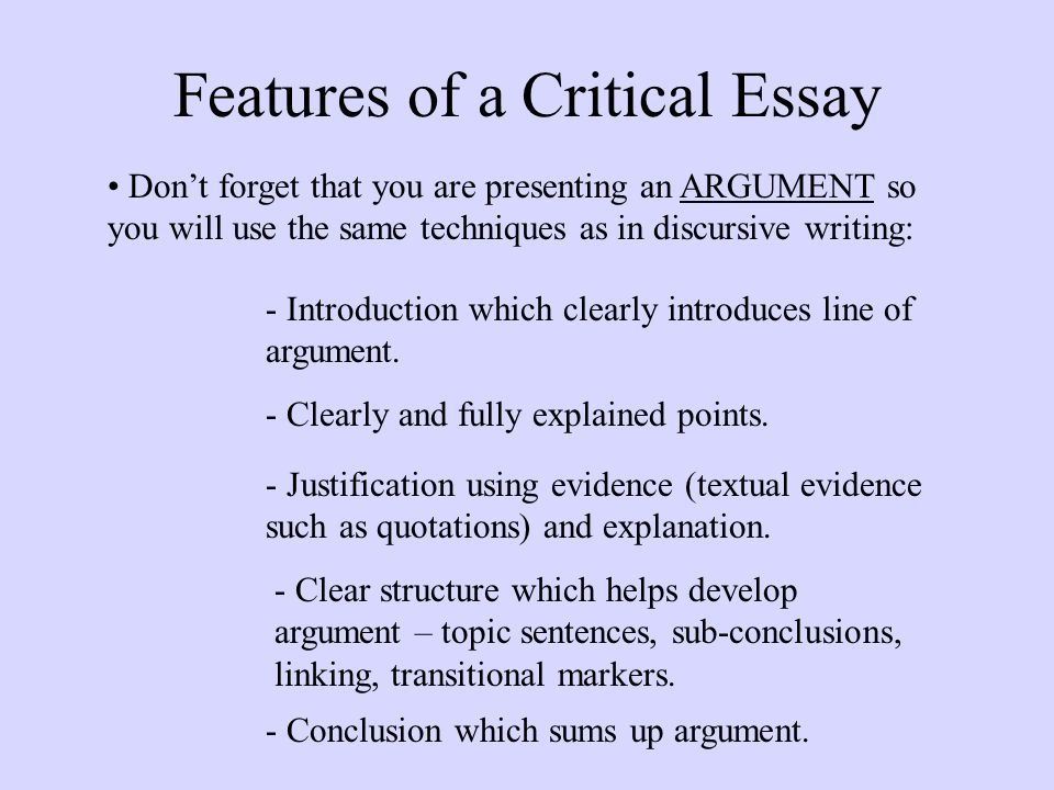 int critical essays purpose of the critical essay a discursive  3 features of a critical essay don t forget that you are presenting an argument so you will use the same techniques as in discursive writing introduction