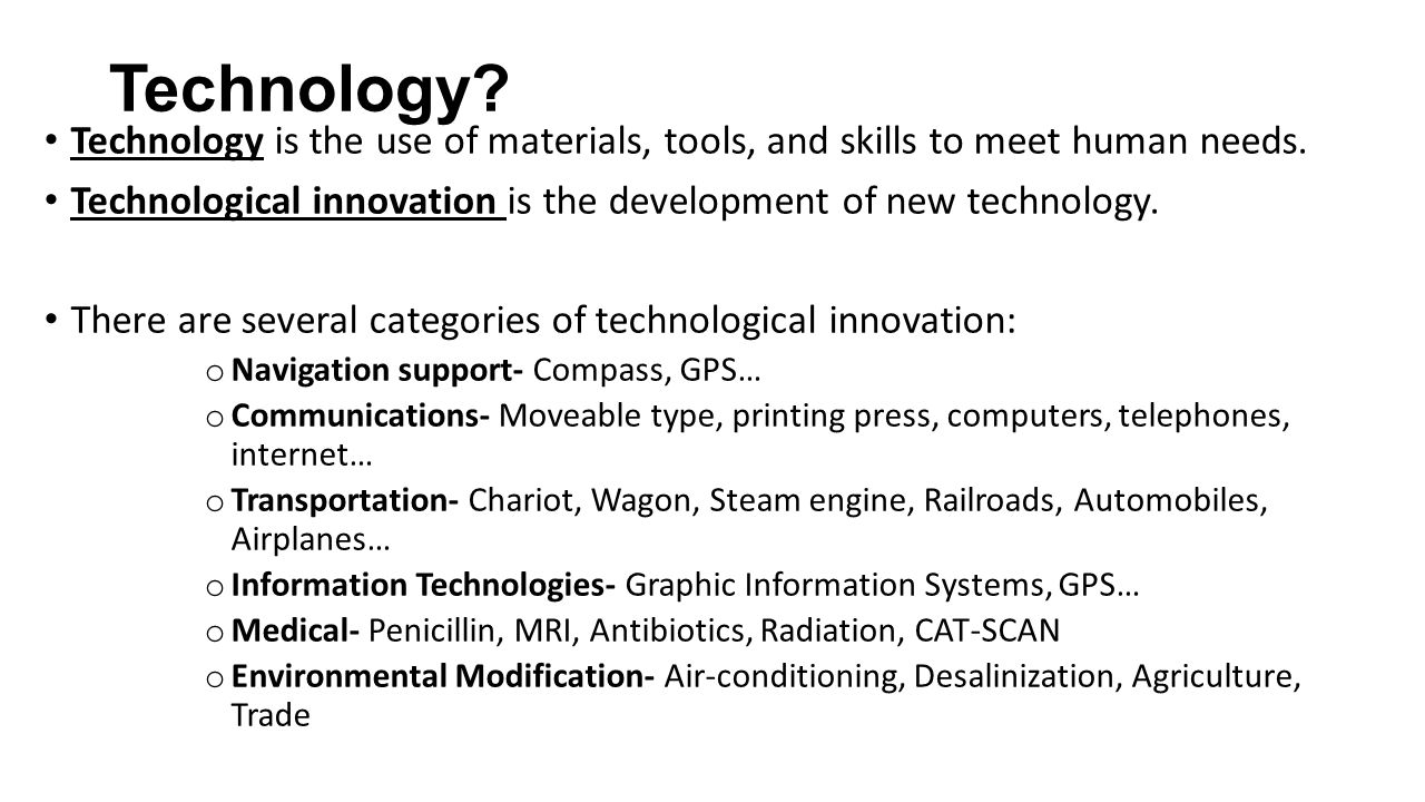 Technology. Technology is the use of materials, tools, and skills to meet  human