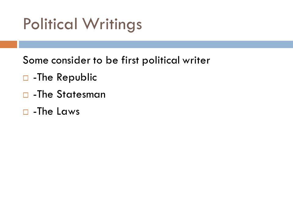 Political Writings Some consider to be first political writer  -The Republic  -The Statesman  -The Laws