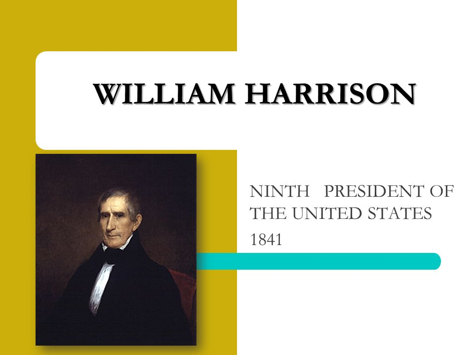 NINTH PRESIDENT OF THE UNITED STATES 1841 WILLIAM HARRISON