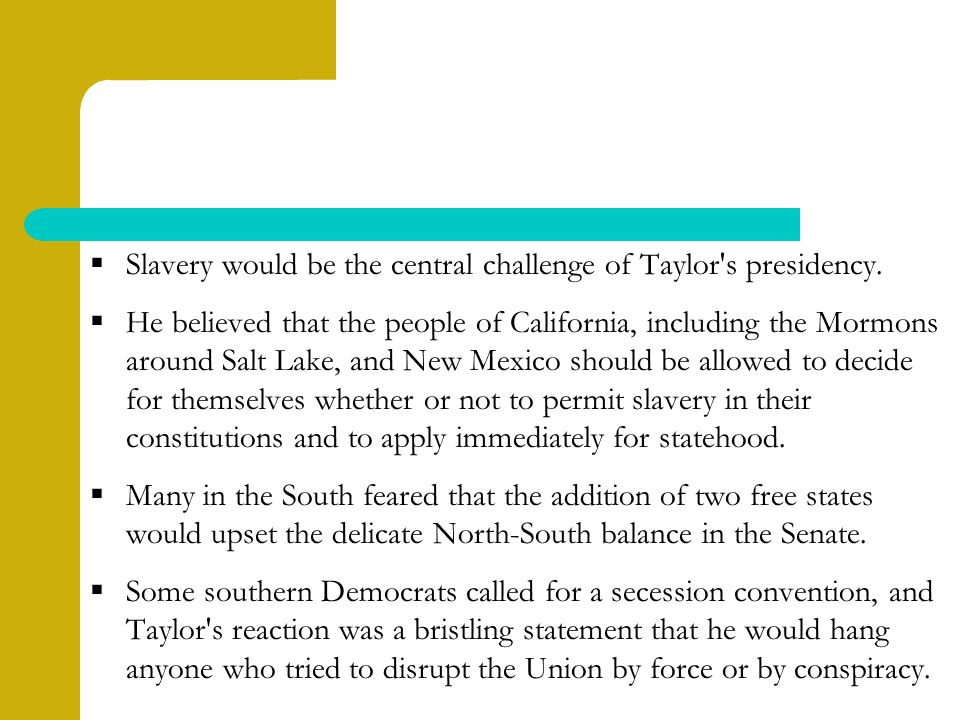  Slavery would be the central challenge of Taylor s presidency.