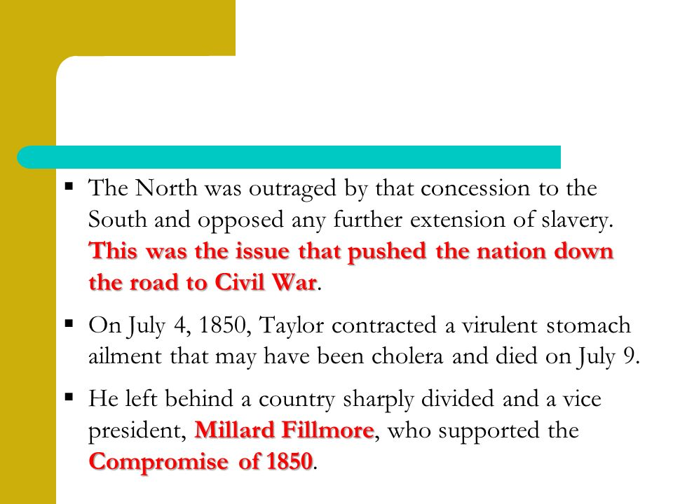 This was the issue that pushed the nation down the road to Civil War  The North was outraged by that concession to the South and opposed any further extension of slavery.