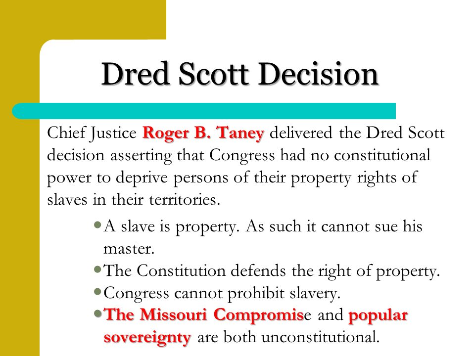 Dred Scott Decision A slave is property. As such it cannot sue his master.