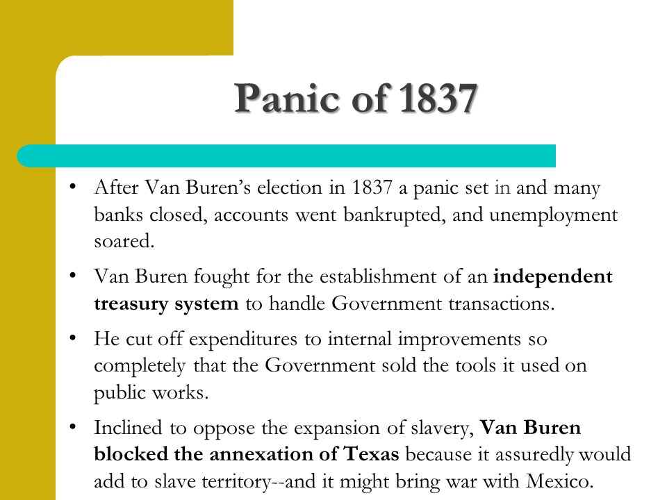 After Van Buren's election in 1837 a panic set in and many banks closed, accounts went bankrupted, and unemployment soared.