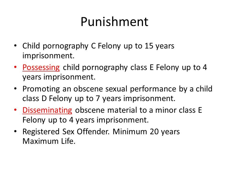 Punishment Child pornography C Felony up to 15 years imprisonment.