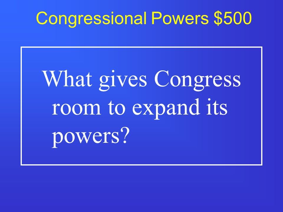 Congressional Powers $400 What are the specific listed powers of Congress called