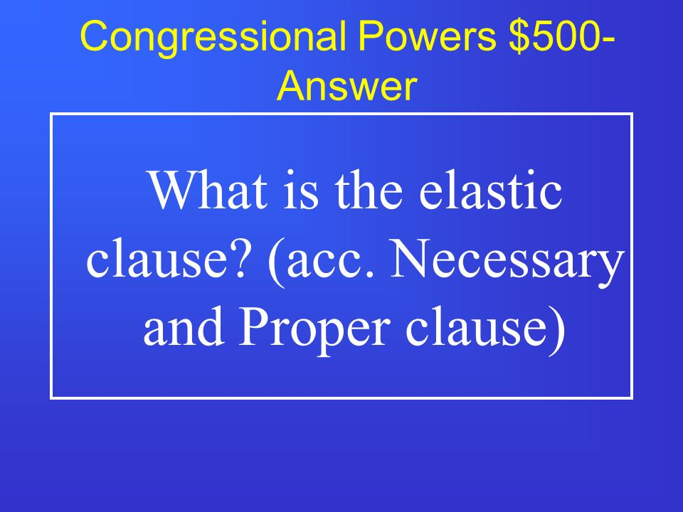 Congressional Powers $400- Answer What are enumerated (or delegated) powers