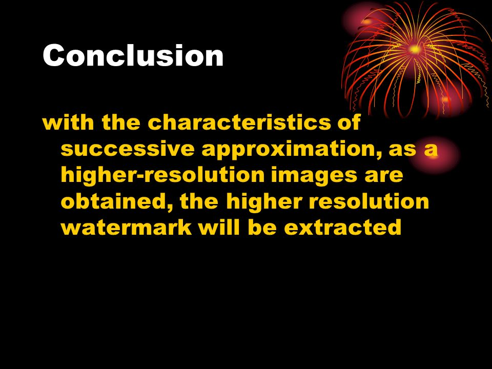 Conclusion with the characteristics of successive approximation, as a higher-resolution images are obtained, the higher resolution watermark will be extracted
