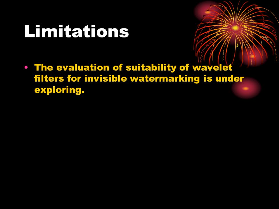Limitations The evaluation of suitability of wavelet filters for invisible watermarking is under exploring.