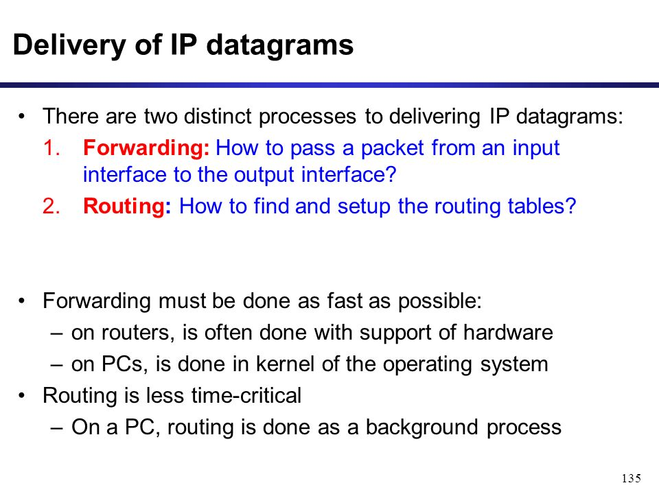 135 Delivery of IP datagrams There are two distinct processes to delivering IP datagrams: 1.