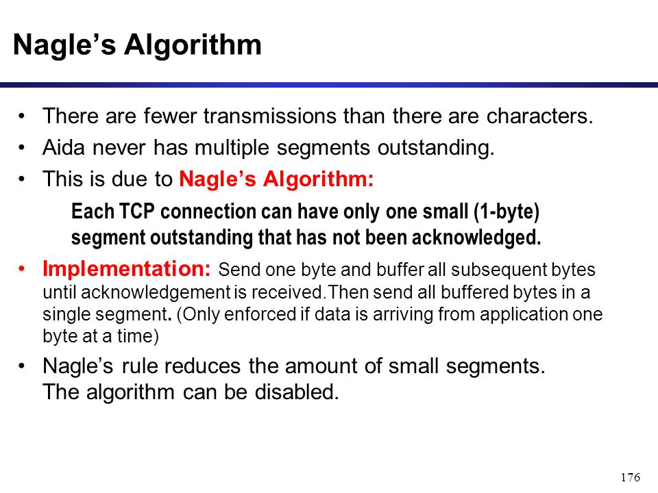 176 Nagle's Algorithm There are fewer transmissions than there are characters.