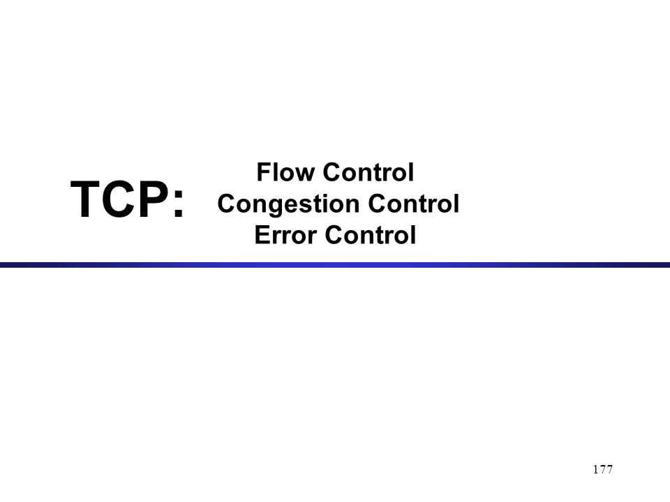 177 Flow Control Congestion Control Error Control TCP: