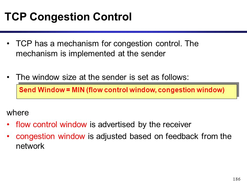 186 TCP Congestion Control TCP has a mechanism for congestion control.