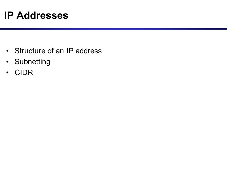 IP Addresses Structure of an IP address Subnetting CIDR