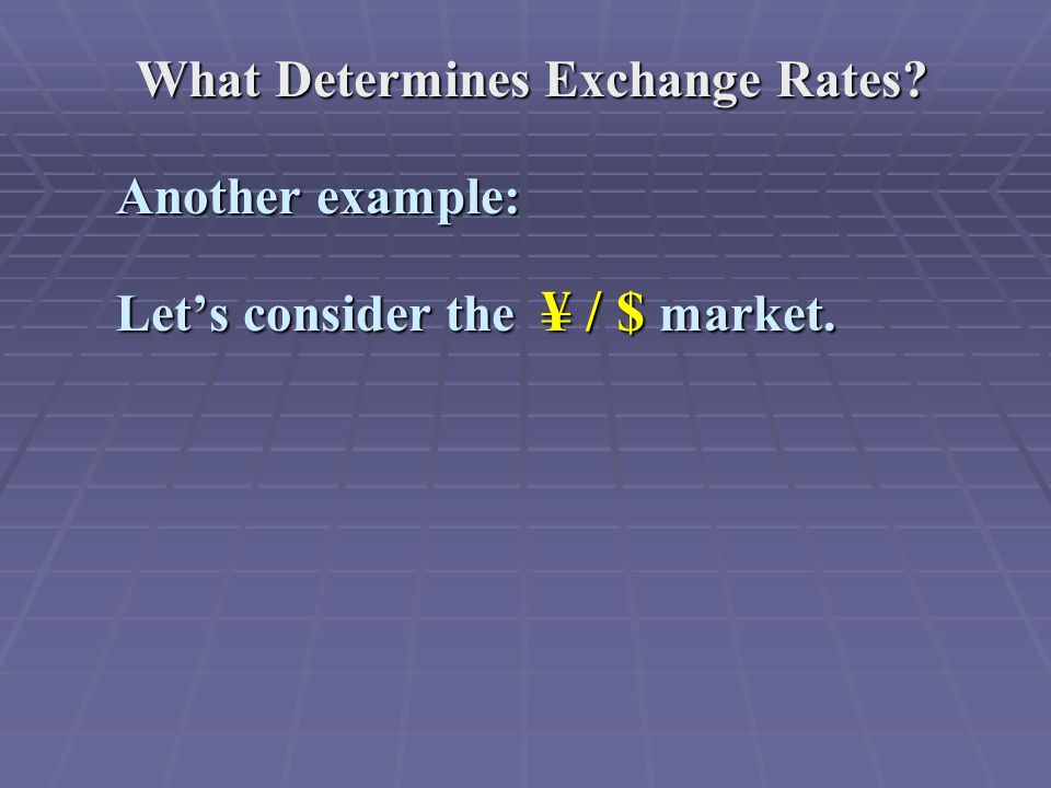 What Determines Exchange Rates Another example: Let's consider the ¥ / $ market.