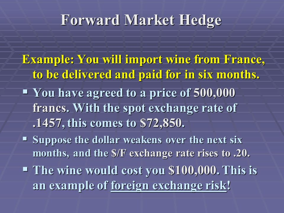 Forward Market Hedge Example: You will import wine from France, to be delivered and paid for in six months.