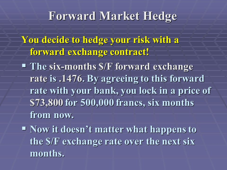 Forward Market Hedge You decide to hedge your risk with a forward exchange contract.