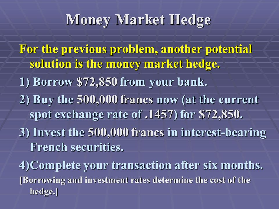 Money Market Hedge For the previous problem, another potential solution is the money market hedge.