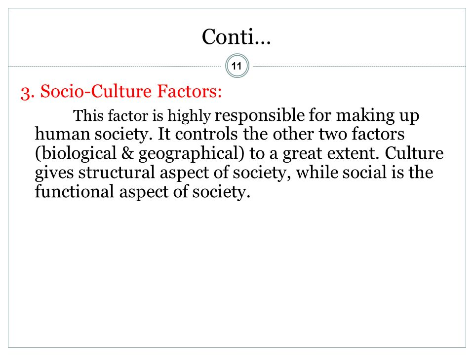11 Conti… 3. Socio-Culture Factors: This factor is highly responsible for making up human society.