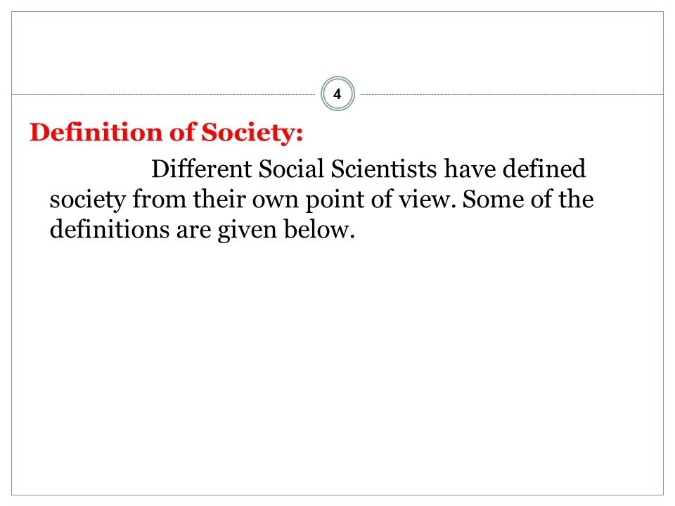 4 Definition of Society: Different Social Scientists have defined society from their own point of view.