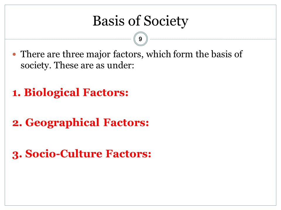 9 Basis of Society There are three major factors, which form the basis of society.