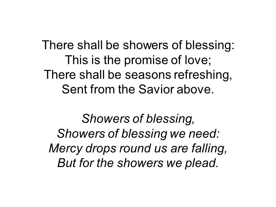 There shall be showers of blessing: This is the promise of love ...
