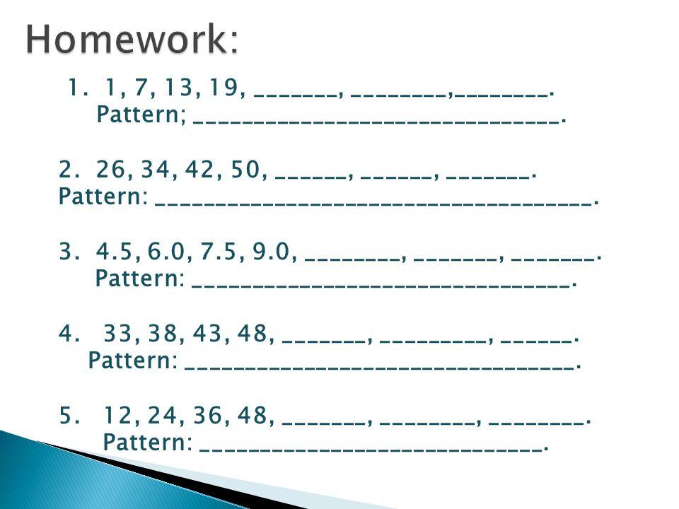 1. 1, 7, 13, 19, _______, ________,________. Pattern; _______________________________.