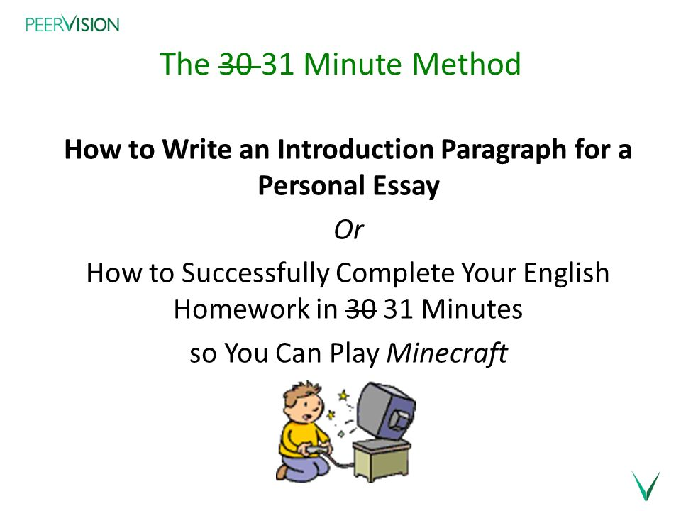 writing the essay mentoring modelling first paragraph structure  2 the 30 31 minute method how to write an introduction paragraph for a personal essay or how to successfully complete your english homework in 30 31 minutes