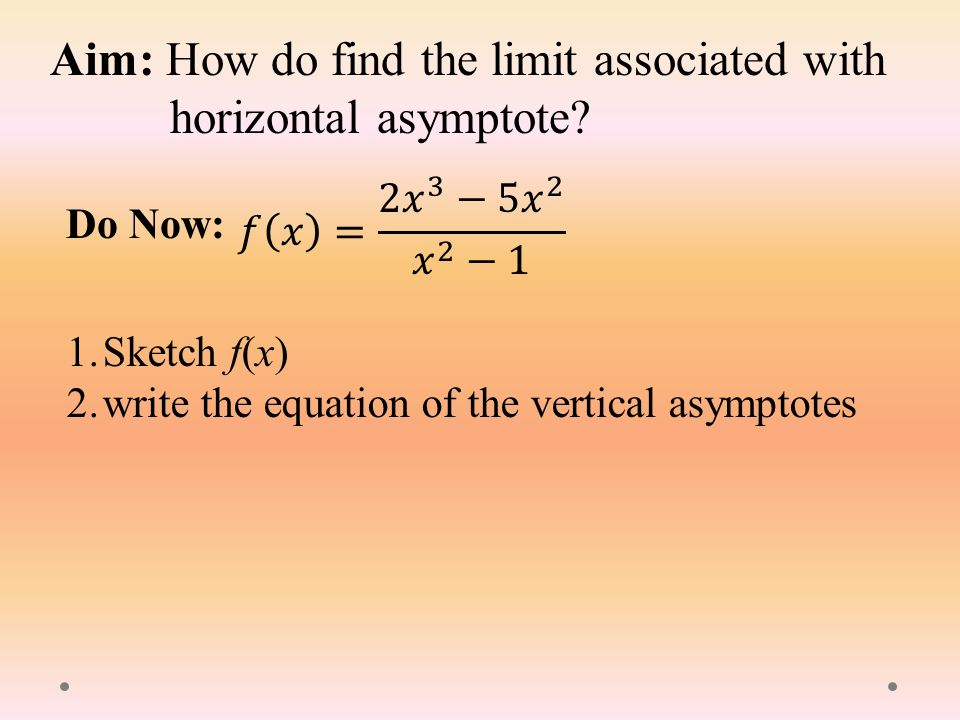 Aim how do find the limit associated with horizontal asymptote 2 aim how do find the limit associated with horizontal asymptote do now 1etch fx 2write the equation of the vertical asymptotes ccuart Choice Image