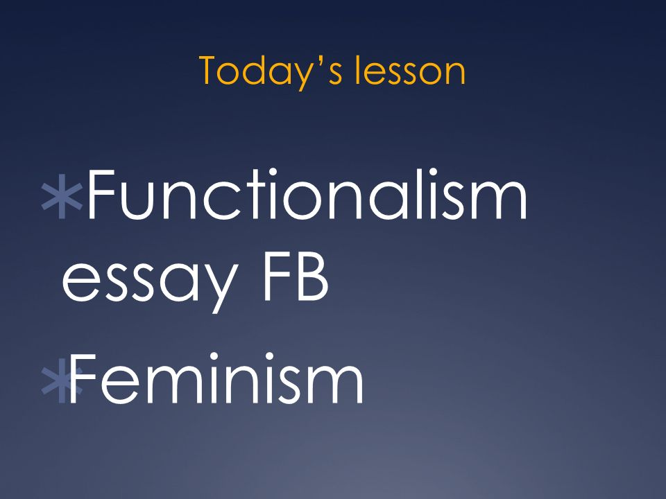 thunks is democracy an elected dictatorship back to starters  2 today s lesson  functionalism essay fb  feminism