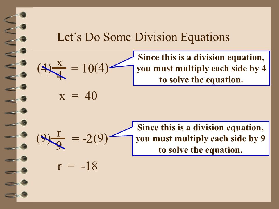 Let's Do Some Multiplication Equations 5x = 35 Since this is a multiplication equation, you must divide each side by 5 to balance the equation.