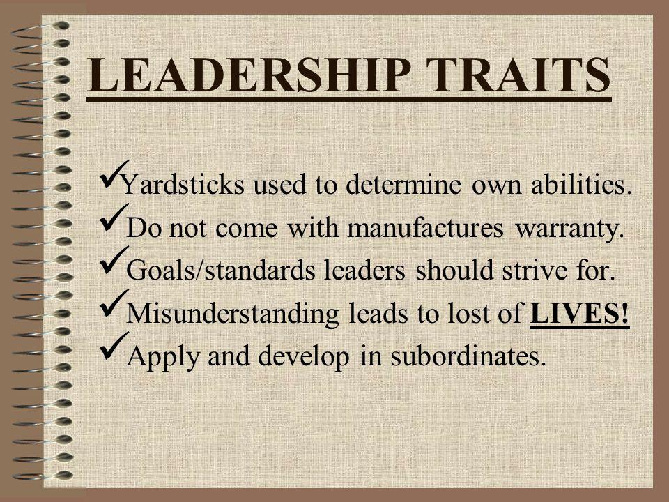 LEADERSHIP TRAITS Yardsticks used to determine own abilities.