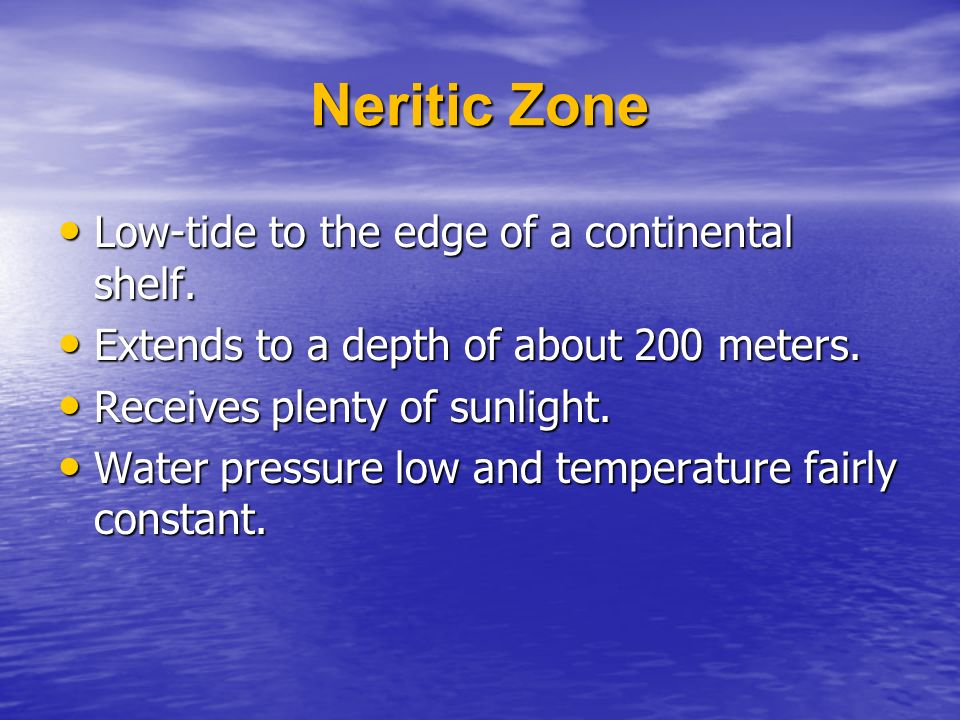 Neritic Zone Low-tide to the edge of a continental shelf.