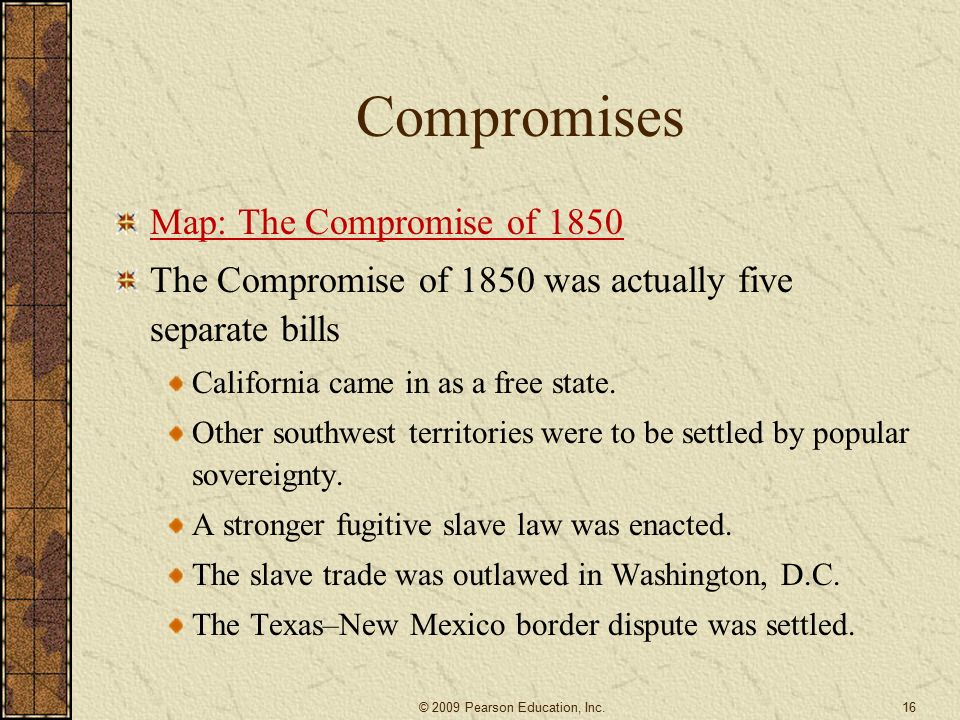 Compromises Map: The Compromise of 1850 The Compromise of 1850 was actually five separate bills California came in as a free state.