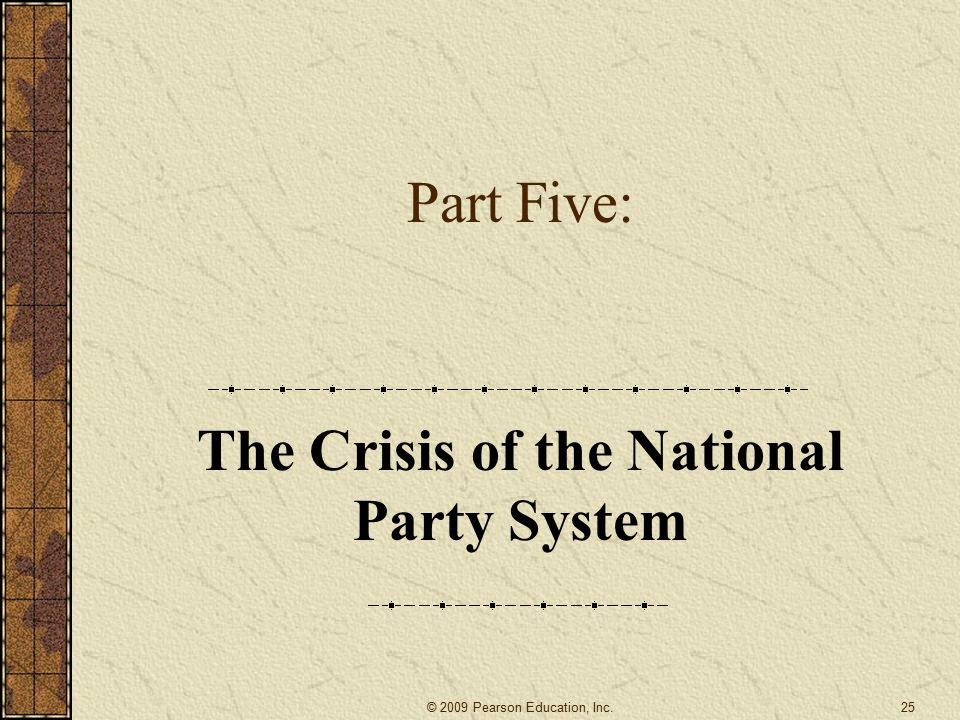 Part Five: The Crisis of the National Party System 25© 2009 Pearson Education, Inc.