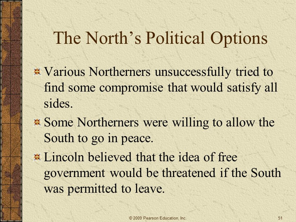 The North's Political Options Various Northerners unsuccessfully tried to find some compromise that would satisfy all sides.